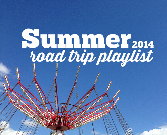 Road Trip Playlist Summer 2014 Edition